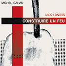 couverture Construire un feu - Jack London & Michel Galvin